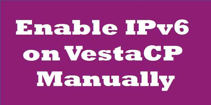 How to Enable IPv6 on VestaCP Manually