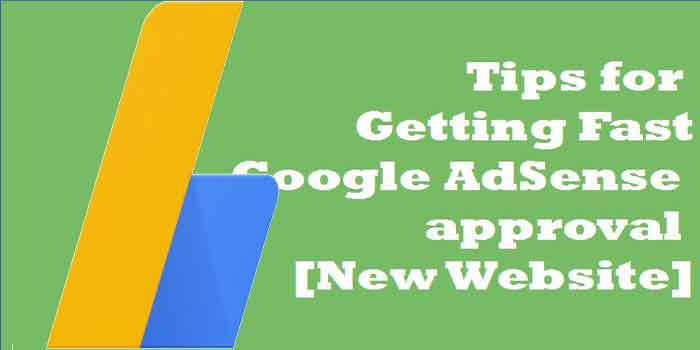 Tips for Getting Fast Google AdSense approval [New Website]