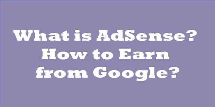 What is AdSense? How to Earn from Google?